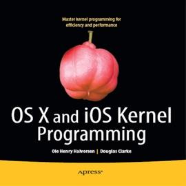 OS X and iOS Kernel Programming - Ole Henry Halvorsen & Douglas Clarke