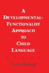 A Developmental-functionalist Approach To Child Language