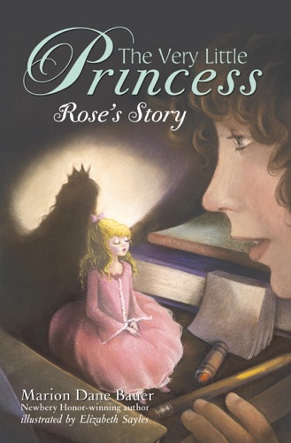 Marion Dane Bauer & Elizabeth Sayles - The Very Little Princess: Rose's Story