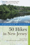 Explorers Guide 50 Hikes In New Jersey Walks Hikes And Backpacking Trips From The Kittatinnies To Cape May Fourth Edition