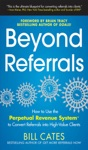 Beyond Referrals How To Use The Perpetual Revenue System To Convert Referrals Into High-Value Clients