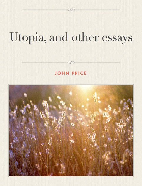 Utopia And Other Essays By John Price On Apple Books  Do My University Assignments also Cause And Effect Essay Papers  How To Write A Synthesis Essay