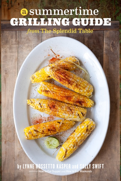 A Summertime Grilling Guide from The Splendid Table
