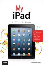 My iPad (covers iOS 6 on iPad, iPad 2, and iPad 3rd gen), 5/e - Gary Rosenzweig