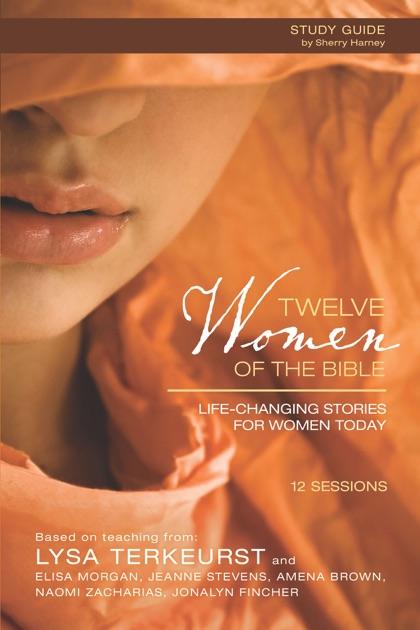 Twelve Women Of The Bible Study Guide By Lysa TerKeurst Elisa Morgan Amena Brown Jonalyn Grace Fincher Jeanne Stevens Naomi Zacharias On Apple