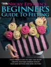 Nicky Epsteins Beginners Guide To Felting