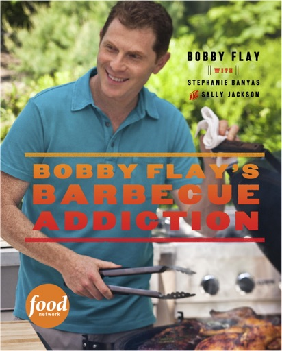 Bobby Flay's Barbecue Addiction - Bobby Flay, Stephanie Banyas & Sally Jackson