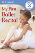 DK Readers: My First Ballet Recital (Enhanced Edition)