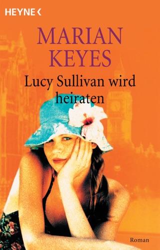 Marian Keyes - Lucy Sullivan wird heiraten