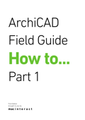 ArchiCAD Field Guide How To... Part 1