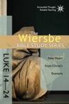 The Wiersbe Bible Study Series Luke 14-24