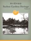 Suzhou Gardens Heritage Volume I