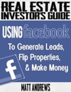 Real Estate Investors Guide Using Facebook To Generate Leads Flip Properties  Make Money
