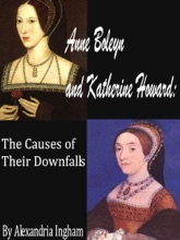 Anne Boleyn and Katherine Howard: The Causes for Their Downfalls