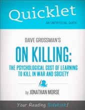 Quicklet On Dave Grossman's On Killing: The Psychological Cost Of Learning To Kill In War And Society