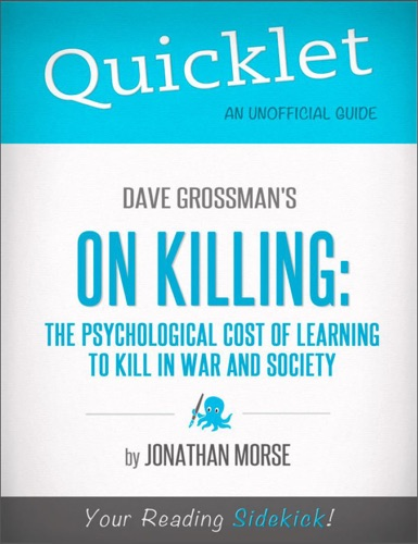Jonathan Morse - Quicklet on Dave Grossman's On Killing: The Psychological Cost of Learning to Kill in War and Society