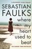 Sebastian Faulks - Where My Heart Used to Beat artwork