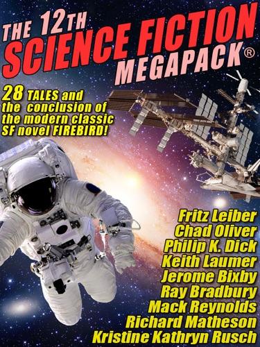 Kristine Kathryn Rusch, Ray Bradbury, Fritz Leiber & Philip K. Dick - The 12th Science Fiction MEGAPACK®