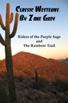 Classic Westerns By Zane Grey Riders Of The Purple Sage And The Rainbow Trail