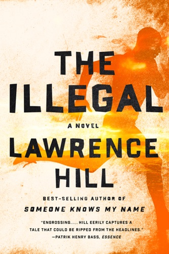 Lawrence Hill - The Illegal: A Novel
