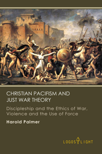 Christian Pacifism and Just War Theory: Discipleship and the Ethics of War, Violence and the Use of Force Copertina del libro