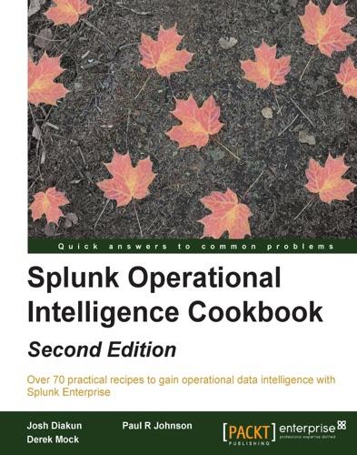 Josh Diakun, Paul R Johnson & Derek Mock - Splunk Operational Intelligence Cookbook - Second Edition