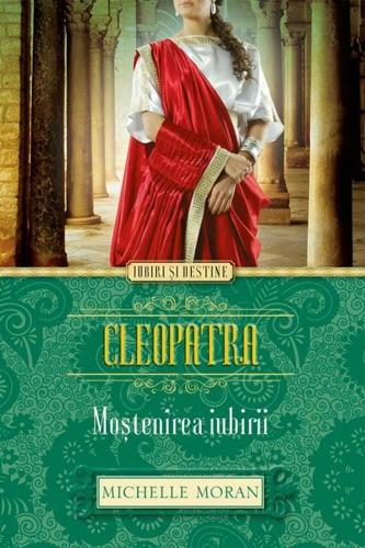 Michelle Moran - Cleopatra. Moștenirea iubirii