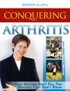 Conquering Arthritis What Doctors Dont Tell You Because They Dont Know Second Edition