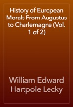 History Of European Morals From Augustus To Charlemagne (Vol. 1 Of 2)