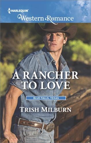 Trish Milburn - A Rancher to Love