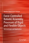 Force-Controlled Robotic Assembly Processes Of Rigid And Flexible Objects