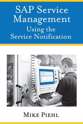 SAP Service Management: Using the Service Notification - Mike Piehl book