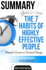 STEVEN R. COVEY'S THE 7 HABITS OF HIGHLY EFFECTIVE PEOPLE: POWERFUL LESSONS IN PERSONAL CHANGE  SUMMARY