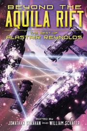 Beyond the Aquila Rift: The Best of Alastair Reynolds book