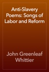 Anti-Slavery Poems Songs Of Labor And Reform