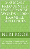 200 Most Frequently Used Spanish Words + 2000 Example Sentences: A Dictionary of Frequency + Phrasebook to Learn Spanish