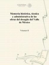 Memoria histórica, técnica y administrativa de las obras del desagüe del Valle de México