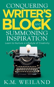 Conquering Writer's Block and Summoning Inspiration: Learn to Nurture a Lifestyle of Creativity