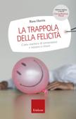 La trappola della felicità. Come smettere di tormentarsi e iniziare a vivere