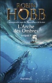 L'Arche des ombres - L'intégrale 3 (Tomes 7 à 9) - L'incomparable saga des aventuriers de la mer