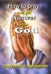 How To Pray And Get Answer From God