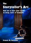 The Storyteller's Art: How Not to Bore Your Reader to Sleep, Tears, or Homicide