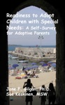 Readiness To Adopt Children With Special Needs A Self-Survey For Prospective Adoptive Parents