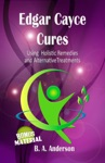 Edgar Cayce Cures - Using Holistic Remedies And Alternative Treatments