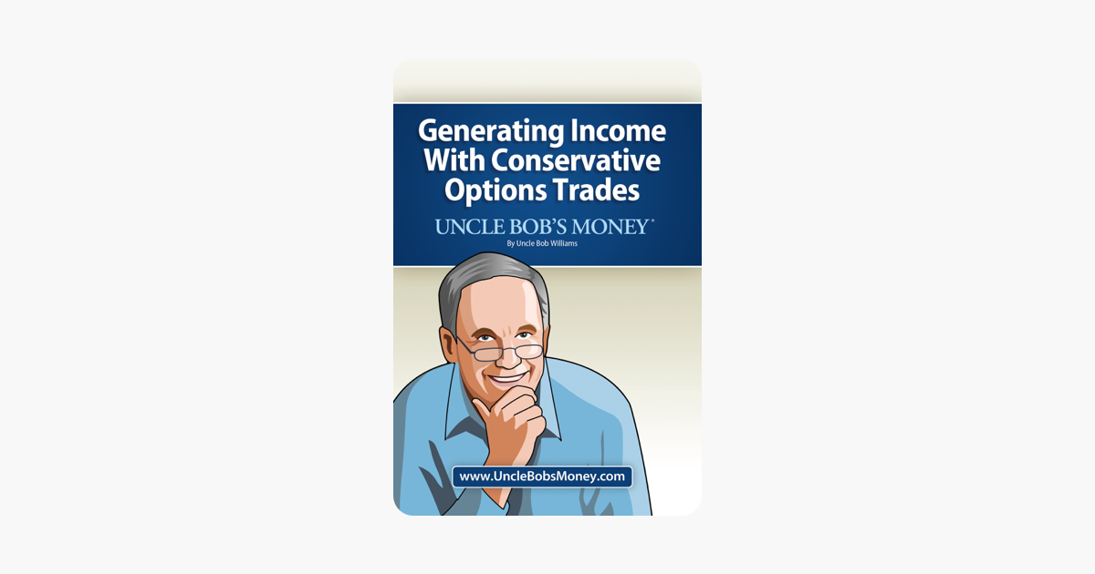 Uncle Bobs Money: Generating Income with Conservative Options Trades
