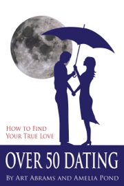 OVER 50 DATING: HOW TO DISCOVER YOUR TRUE LOVE
