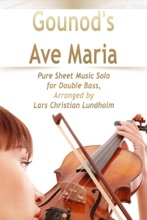 Gounod's Ave Maria Pure Sheet Music Solo for Double Bass, Arranged by Lars Christian Lundholm