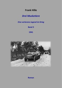 Drei Musketiere - Eine verlorene Jugend im Krieg, Band 3 von Frank Hille Buch-Cover