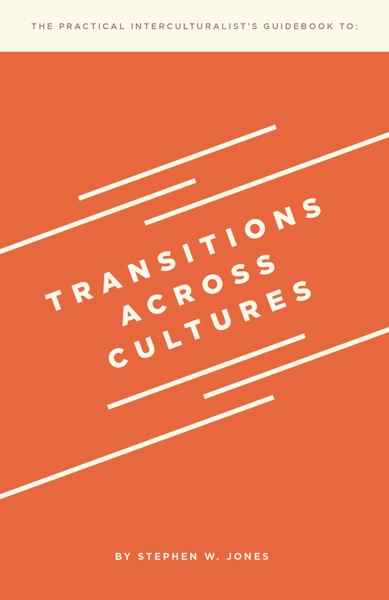 The Practical Interculturalist's Guidebook to: Transitions Across Cultures