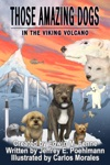 Those Amazing Dogs Book 2 In The Viking Volcano